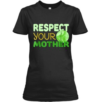 Respect Your Mother - Funny Earth Day Gift  Ladies Custom