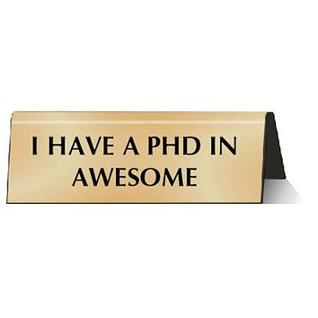 I Have a PhD in Awesome Nameplate Desk Sign in Metallic Gold