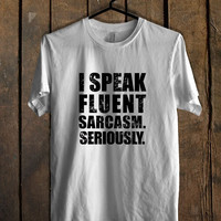 Speak Fluent Sarcasm T Shirt Mens T Shirt and Womens T Shirt *