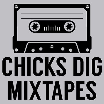 Chicks Dig Mixtapes