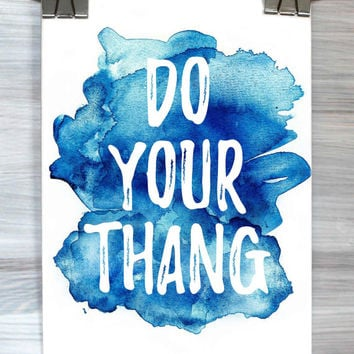 Do Your Thang Print Funny Watercolor Quote Inspirational Typography Poster Teen Bedroom College Dorm Apartment Home Decor