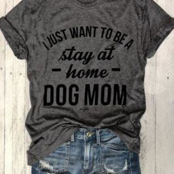 I Just Want To Be A Stay At Home Dog Mom - Pets - Women's T-shirt