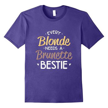 Best Friend Shirt Every Blonde Needs A Brunette Bestie BFF