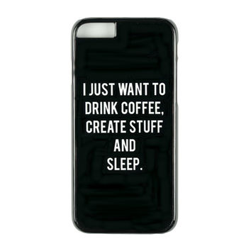 Drink Coffee, Create Stuff and Sleep Case