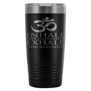 Yoga Travel Mug Inhale The Good S* Exhale The Bull* 20oz Stainless Steel Tumbler