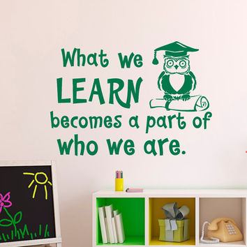 Education Wall Decal Quote What We Learn Becomes A Part Of Who We Are Wall Decals Educational Quotes Classroom Decor Children Kids Room Q197