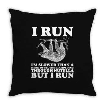 I RUN. I'm Slower Than A Herd Of Sloths Stampeding Through Nutella Throw Pillow