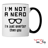 Not a nerd just smarter than you Coffee & Tea Mug