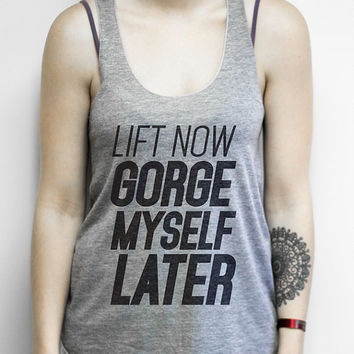 Lift Now Gorge Myself Later , Athletic Grey Racerback - Funny Lifting Shirt, Anti Workout, Joke, fitness, gym, shirts, tank tops, clothing,