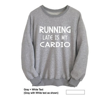 Running late is my cardio Sweatshirt for Women Men Teen Grey Crewneck Fangirls Jumper Funny Saying Fashion Lazy Sleeping Relax Gift Ideas