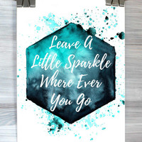 Leave A Little Sparkle Where Ever You Go Typography Print Poster Watercolor Girly Inspirational Quote Dorm Apartment Wall Art Home Decor