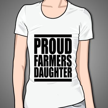 Proud Farmers Daughter on a White Girly T Shirt
