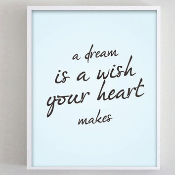 A Dream is a Wish Your Heart Makes Quote Lyric Print 8x10 Art Print