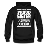 I-AM-A-PROUD-SISTER-OF-A-FREAKING-AWESOME-SISTER_1 hoodie sweatshirt tshirt
