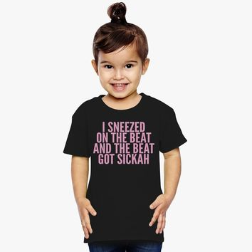 I Sneezed On The Beat And The Beat Got Sickah Toddler T-shirt