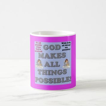 God Makes All Things Possible! Coffee Mug