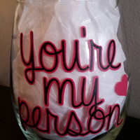 "Greys Anatomy Inspired ""You're my person"" Wine Glass"