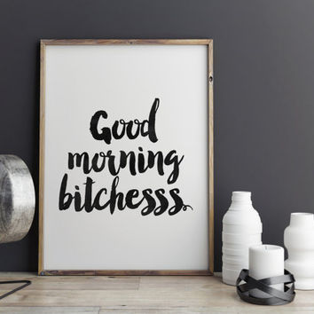 GOOD MORNING BITCHES,Printable Art,printable Quote,Typography Poster,Wake up Print,Good Morning Poster,Digital Art Print,Black And White