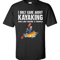 I Only Care About Kayaking And Maybe 3 People Funny Novelty - Unisex Tshirt