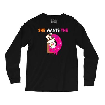 She Wants The D- Dunkin Donuts Long Sleeve Shirts