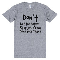 Don't Let The Haters Stop You From Doing Your Thang T Shirt