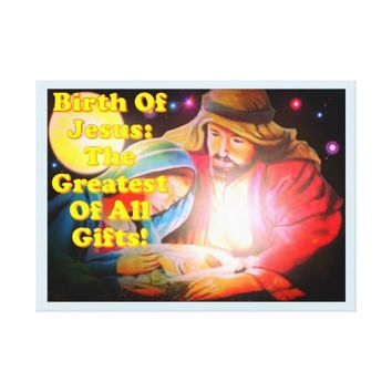Birth Of Jesus: The Greatest Of All Gifts! Canvas Print
