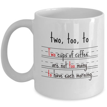 Two, Too, To - Two Cups Funny Mug - Perfect Gift for Your Dad, Mom, Boyfriend, Girlfriend, or Friend - Proudly Made in the USA!