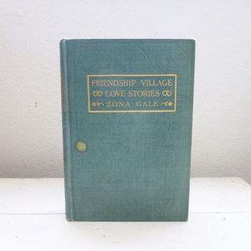 Friendship Village Love Stories by Zona Gale, 1909 edition, first edition book, original cover, cloth cover, hard covered book, vintage book