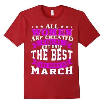 All Women Created Equal But The Best Are Born In March