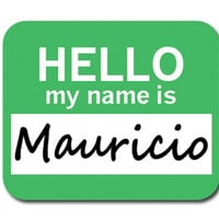 Mauricio Hello My Name Is Mouse Pad