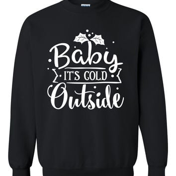 Baby its cold outside sweatshirt Christmas Xmas holiday unisex sweaters perfect gift idea