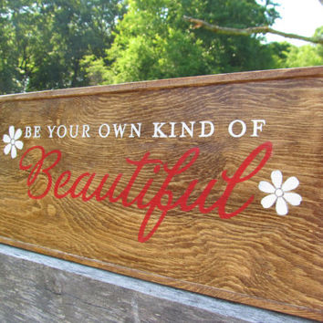 Be Your Own Kind Of Beautiful Primitive Sign, Signage, Wood Sign, Inspirational Wall Art, Wall Decor, Inspirational quote