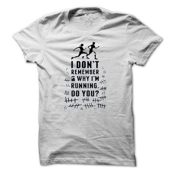 I DONT REMEMBER WHY IM RUNNING DO YOU T-Shirt LifeStyle.
