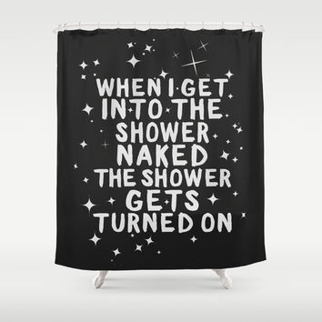 When I get naked in the bathroom, the shower gets turned On. Shower Curtain by Sara Eshak