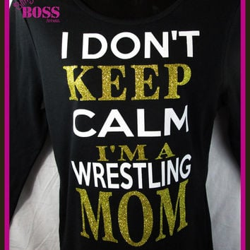 I Don't Keep Calm I'm a Wrestling Mom Ladies Bling Shirt Custom Made any Sport Sparkle Team Glitter Custom Colors Sports Team Personalized