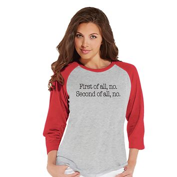Funny Women's Shirt - First of All No - Funny Shirt - Mom T-shirt - Womens Red Baseball Tee - Funny Tshirts - Gift for Her Funny Tees