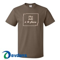 Sois Belle A Ta Facon T Shirt Women And Men Size S To 3XL