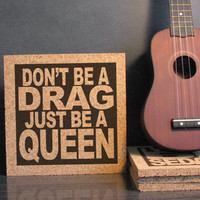LADY GAGA - Born This Way - Quote Lyrics - Dont Be A Drag Just Be A Queen - Inspirational Decorative Cork Quote Wall Art / Hot Pad Trivet