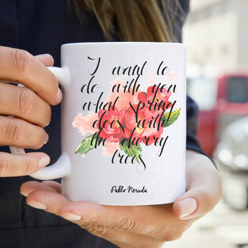 Neruda Mug - Quote Mug - Literary Gift - Literary Mug - Book Quotes - Inspirational Quote Mug - Geekery - Book Lover Gift - Under 20