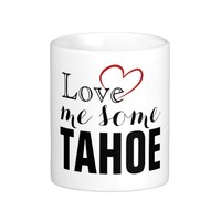 11 oz LOVE ME SOME TAHOE COFFEE MUG