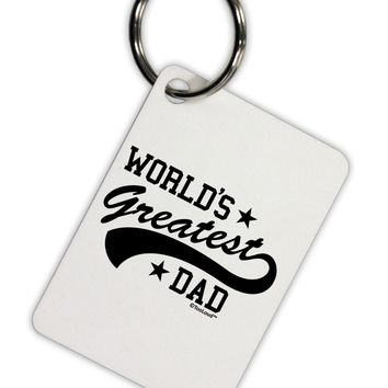 World's Greatest Dad - Sport Style Aluminum Keyring Tag by TooLoud