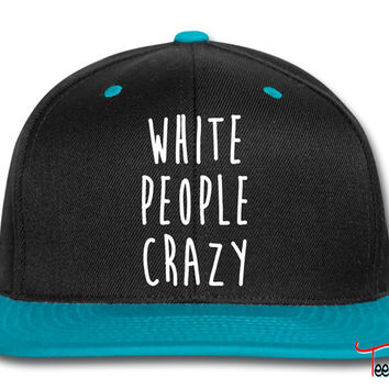 White People Crazy Snapback
