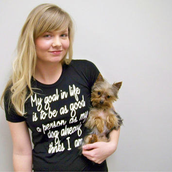 "For the Dog lover ""My Goal in Life"" tshirt by rctees on Etsy"
