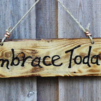 Rustic Wood Sign, Embrace Today, Reclaimed Charred Pallet Wood, Torched Wood Burned by Hendywood