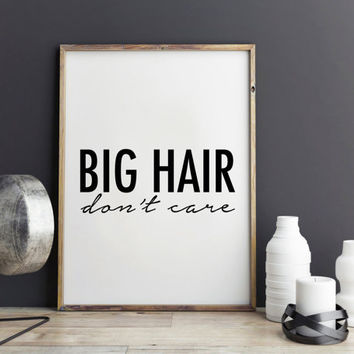 Hair fashion print, quote, art print, Big Hair, don't care