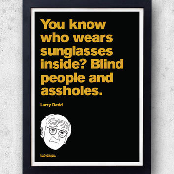 "Larry David Quote Poster! ""You know who wears sunglasses?"" Curb Your Enthusiasm, jerry seinfeld, hbo SNL"