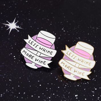 Funny New ! Less Whine More Wine Banner Inspiring Free And Easy Funny Quote Enamel brooch pins For Friends Gifts