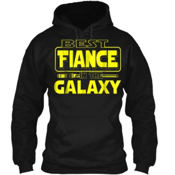 Best Fiance In The Galaxy Funny Boyfriend Girlfriend T Shirt Pullover Hoodie 8 oz