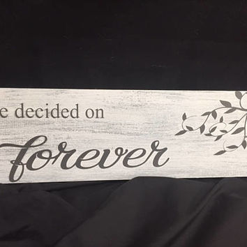 We Decided on Forever Wood Sign, Rustic Wedding Sign, Wedding Decor, Anniversary Gift, House Warming Gift, Forever Sign, Anniversary Sign