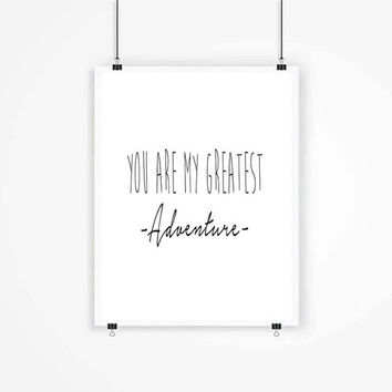 You Are My Greatest Adventure 8x10 Printable Wall Art Adventure Print Adventure Adventure Quote Digital Typography Wall Decor  Black Text